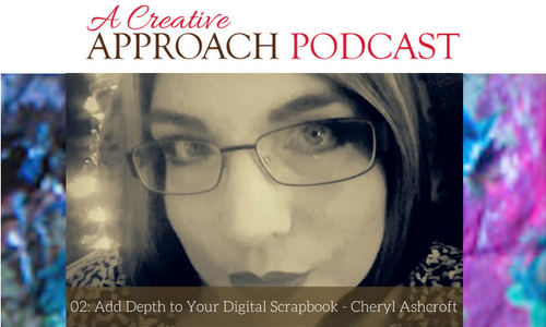 02: Add Depth to Your Digital Scrapbook with Cheryl Ashcroft