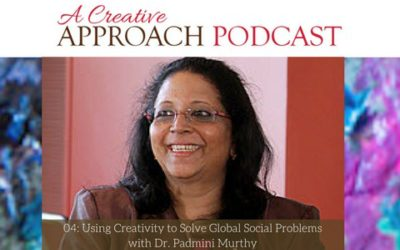 04: Using Creativity to Solve Global Social Problems with Dr. Padmini Murthy