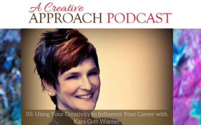 05: Using Your Creativity to Influence Your Career with Kara Gott Warner