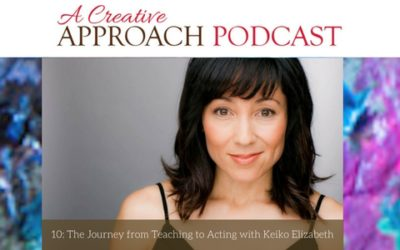 10: The Journey from Teaching to Acting with Keiko Elizabeth