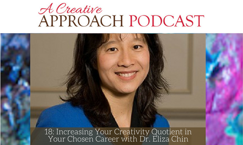 18: Increasing Your Creativity Quotient in Your Chosen Career with Dr. Eliza Chin