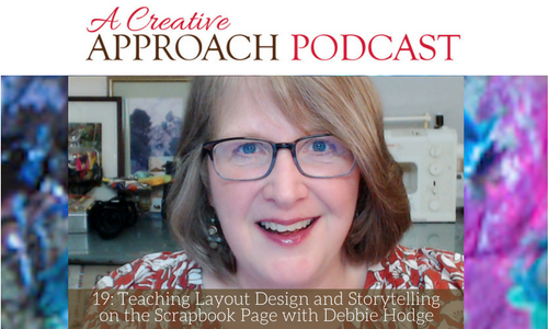 19: Teaching Layout Design and Storytelling on the Scrapbook Page with Debbie Hodge
