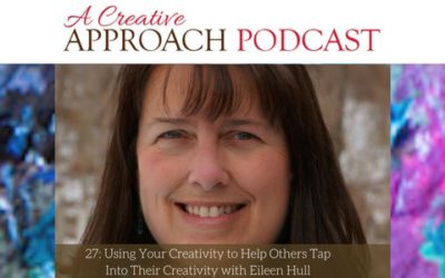 27: Using Your Creativity to Help Others Tap Into Their Creativity with Eileen Hull