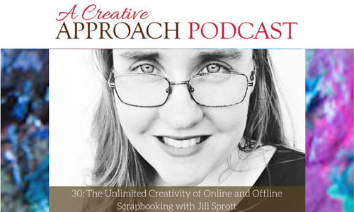30: The Unlimited Creativity of Online and Offline Scrap-booking with Jill Sprott