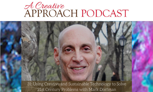 31: Using Creative and Sustainable Technology to Solve 21st Century Problems with Mark Dorfman