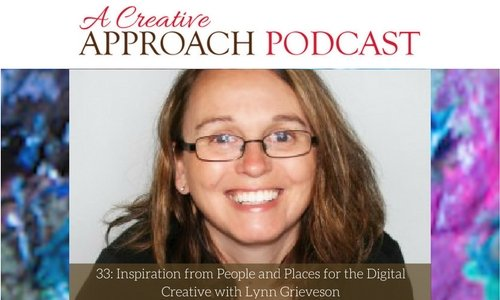 33: Inspiration from People and Places for the Digital Creative with Lynn Grieveson