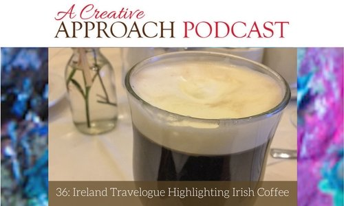 36: Ireland Travelogue Highlighting Irish Coffee