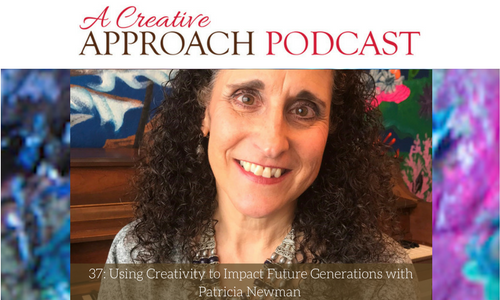 37: Using Creativity to Impact Future Generations with Patricia Newman
