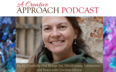 41: Creativity that Brings Joy, Mindfulness, Satisfaction, and Peace with Caroline Giroux