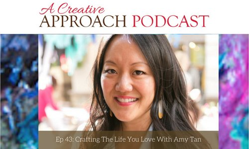 43: Crafting The Life You Love With Amy Tan