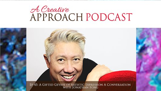 Ep 45: A Gifted Geyser Of Artistic Expression A Conversation With Jonathan Fong
