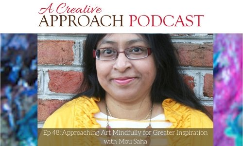 48: Approaching Art Mindfully for Greater Inspiration with Mou Saha