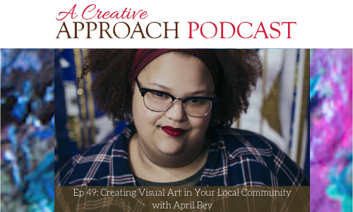 49: Creating Visual Art in Your Local Community with April Bey
