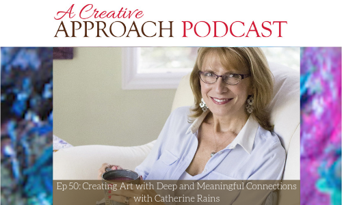 50: Creating Art with Deep and Meaningful Connections with Catherine Rains